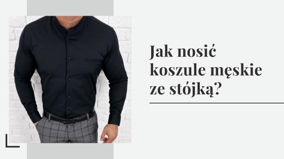Koszule ze stójka jak nosić, by wyglądać modnie   blog męski